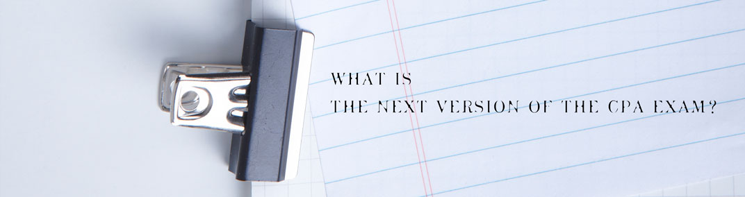 What is the Next Version of the CPA Exam?