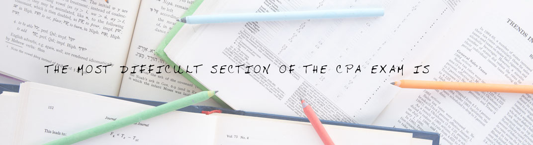 The Most Difficult Section of the CPA Exam Is