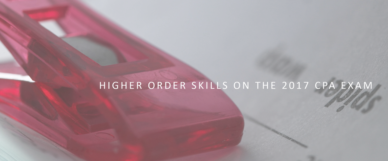 Higher Order Skills on the 2017 CPA Exam